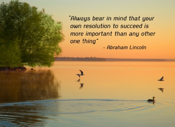 Always bear in mind that your resolution to succeed is more imoprtant than any other