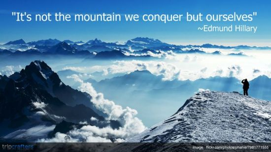 It is not the mountainy we conquer, but ourselves