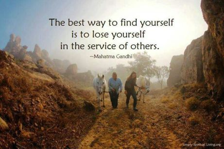 The best way to find yourself is to lose yourself in the service of others