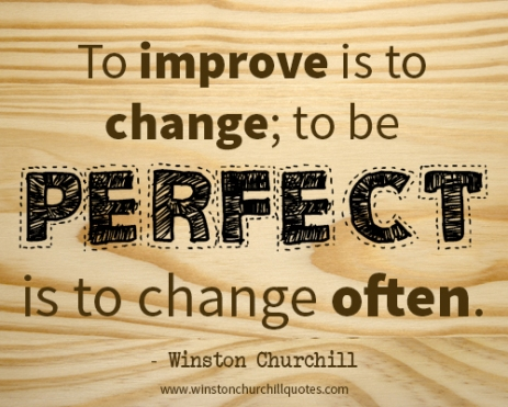 To improve is to change, to be perfect is to change often
